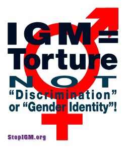 IGM = Torture, NOT 'Discrimination' or 'Gender Identity'