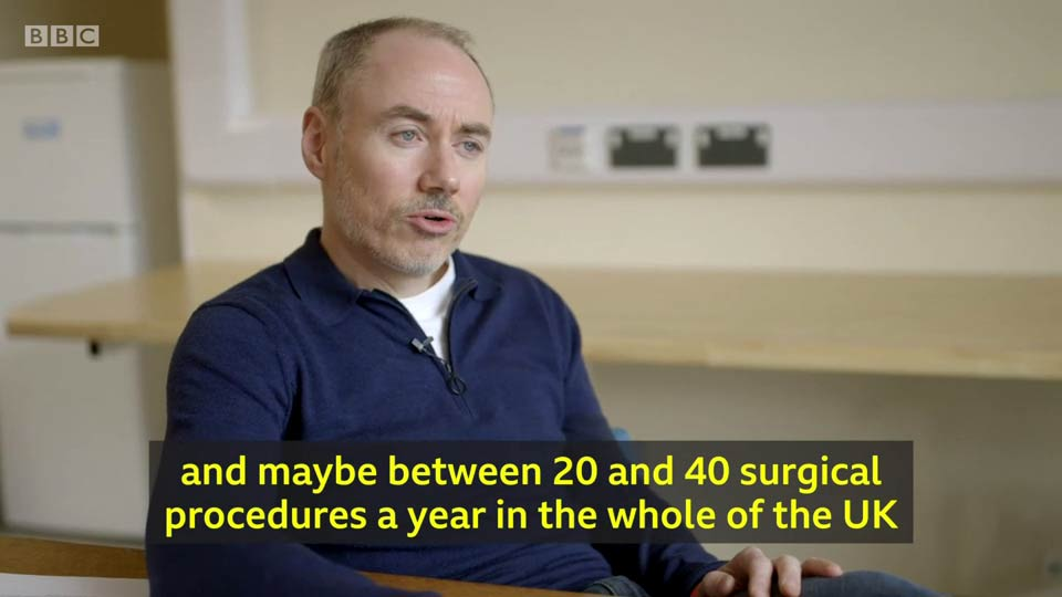 BBC quote M. Woodward: 'maybe between 20 and 40 surgical procedures a year in the whole of the UK'